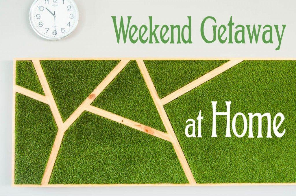 Weekend getaway at home
